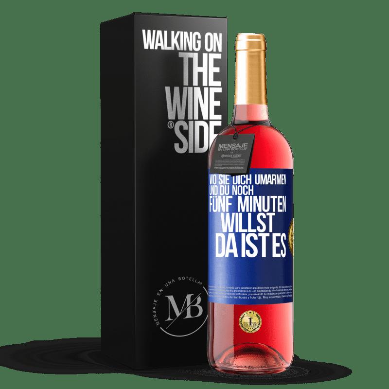 24,95 € Kostenloser Versand | Roséwein ROSÉ Ausgabe Wo sie dich umarmen und noch fünf Minuten wollen, da ist es Blaue Markierung. Anpassbares Etikett Junger Wein Ernte 2020 Tempranillo