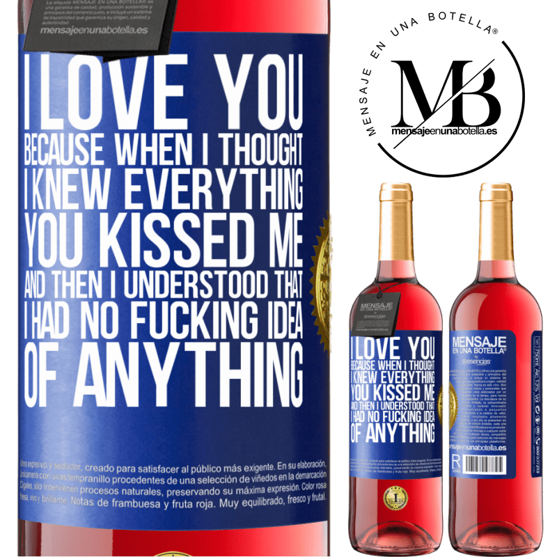 24,95 € Free Shipping | Rosé Wine ROSÉ Edition I LOVE YOU Because when I thought I knew everything you kissed me. And then I understood that I had no fucking idea of Blue Label. Customizable label Young wine Harvest 2020 Tempranillo