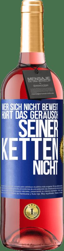 24,95 € Kostenloser Versand | Roséwein ROSÉ Ausgabe Wer sich nicht bewegt, hört das Geräusch seiner Ketten nicht Blaue Markierung. Anpassbares Etikett Junger Wein Ernte 2020 Tempranillo