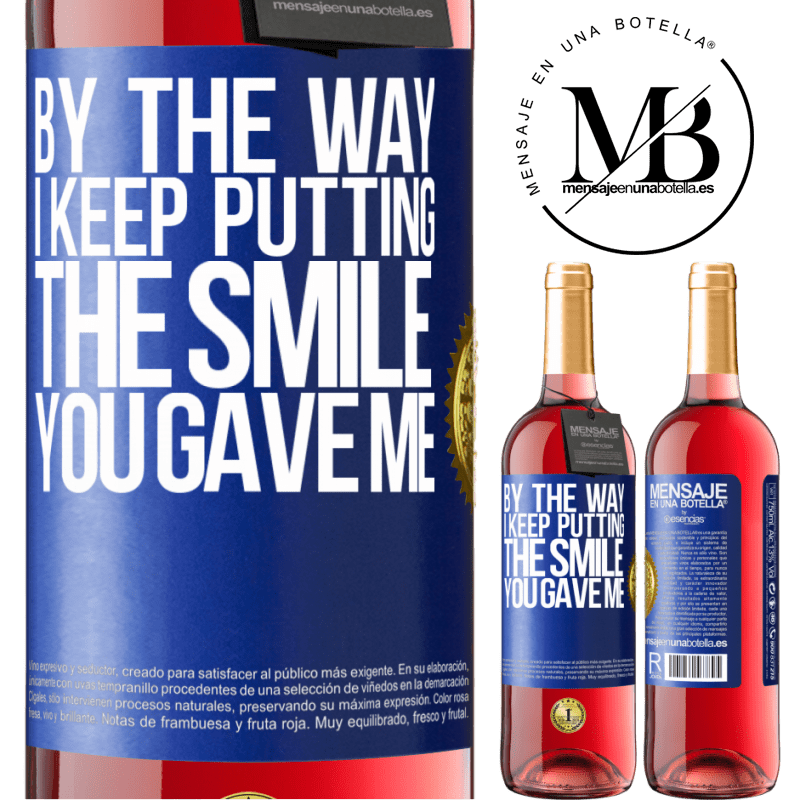 24,95 € Free Shipping   Rosé Wine ROSÉ Edition By the way, I keep putting the smile you gave me Blue Label. Customizable label Young wine Harvest 2020 Tempranillo