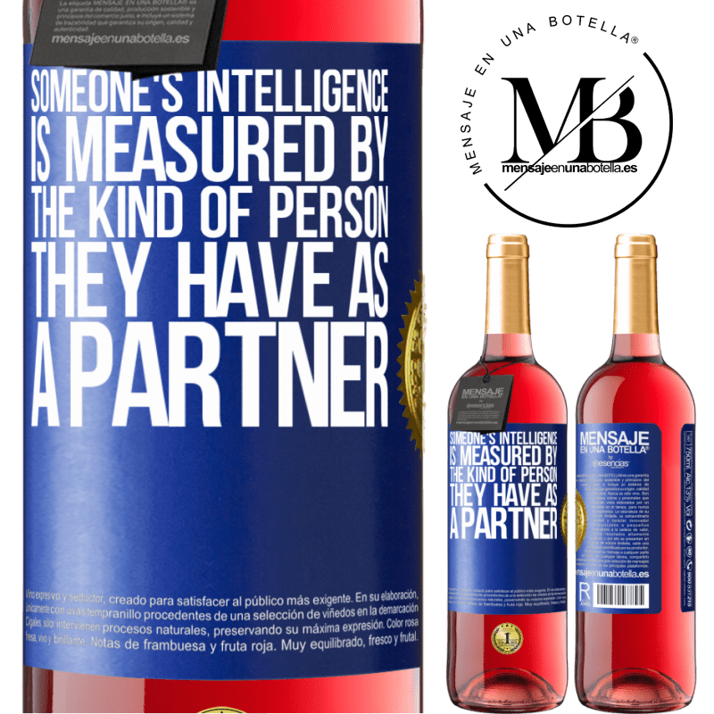 24,95 € Free Shipping   Rosé Wine ROSÉ Edition Someone's intelligence is measured by the kind of person they have as a partner Blue Label. Customizable label Young wine Harvest 2020 Tempranillo
