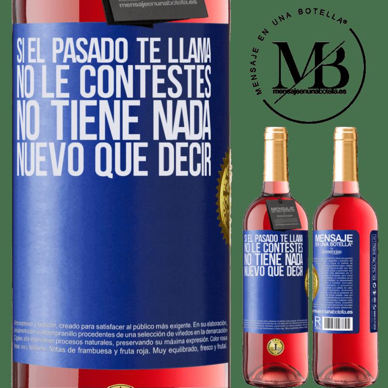 24,95 € Envoi gratuit   Vin rosé Édition ROSÉ Si le passé vous appelle, ne répondez pas. Ça n'a rien de nouveau à dire Étiquette Bleue. Étiquette personnalisable Vin jeune Récolte 2020 Tempranillo