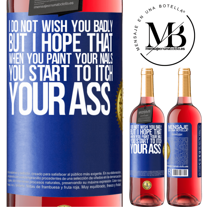 24,95 € Free Shipping | Rosé Wine ROSÉ Edition I do not wish you badly, but I hope that when you paint your nails you start to itch your ass Blue Label. Customizable label Young wine Harvest 2020 Tempranillo