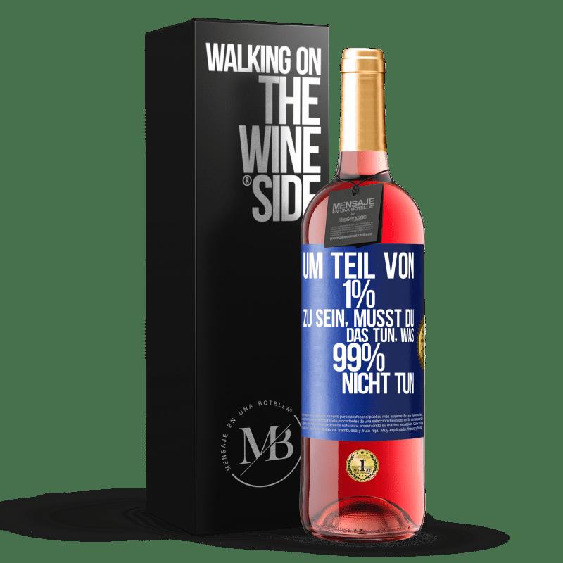 24,95 € Kostenloser Versand   Roséwein ROSÉ Ausgabe Um Teil von 1% zu sein, müssen Sie das tun, was 99% nicht tun Blaue Markierung. Anpassbares Etikett Junger Wein Ernte 2020 Tempranillo