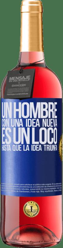 «Un hombre con una idea nueva es un loco hasta que la idea triunfa» Edición ROSÉ