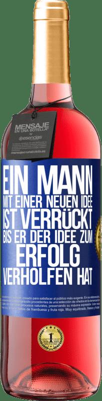 24,95 € Kostenloser Versand | Roséwein ROSÉ Ausgabe Ein Mann mit einer neuen Idee ist verrückt, bis die Idee triumphiert Blaue Markierung. Anpassbares Etikett Junger Wein Ernte 2020 Tempranillo
