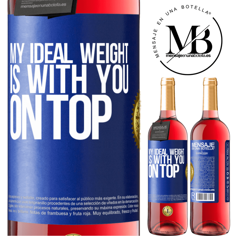 24,95 € Free Shipping   Rosé Wine ROSÉ Edition My ideal weight is with you on top Blue Label. Customizable label Young wine Harvest 2020 Tempranillo