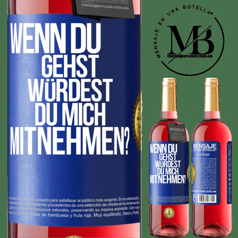 24,95 € Kostenloser Versand | Roséwein ROSÉ Ausgabe wenn du gehst, würdest du mich mitnehmen? Blaue Markierung. Anpassbares Etikett Junger Wein Ernte 2020 Tempranillo