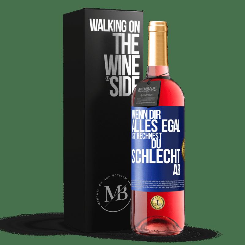24,95 € Kostenloser Versand   Roséwein ROSÉ Ausgabe Wenn alles egal ist, machst du die falschen Konten Blaue Markierung. Anpassbares Etikett Junger Wein Ernte 2020 Tempranillo