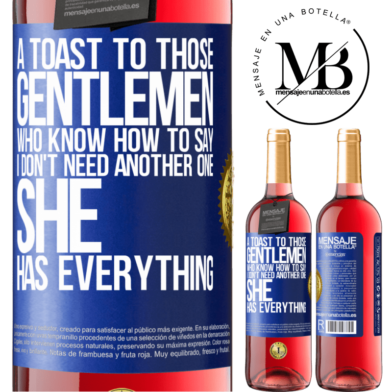 24,95 € Free Shipping   Rosé Wine ROSÉ Edition A toast to those gentlemen who know how to say I don't need another one, she has everything Blue Label. Customizable label Young wine Harvest 2020 Tempranillo