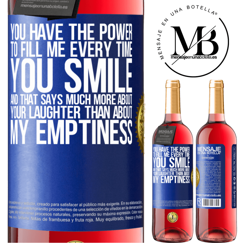 24,95 € Free Shipping | Rosé Wine ROSÉ Edition You have the power to fill me every time you smile, and that says much more about your laughter than about my emptiness Blue Label. Customizable label Young wine Harvest 2020 Tempranillo