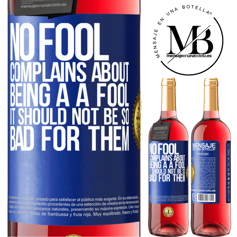 24,95 € Free Shipping   Rosé Wine ROSÉ Edition No fool complains about being a a fool. It should not be so bad for them Blue Label. Customizable label Young wine Harvest 2020 Tempranillo