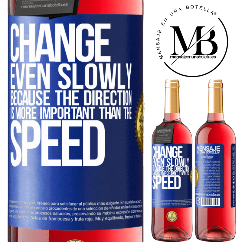 24,95 € Free Shipping   Rosé Wine ROSÉ Edition Change, even slowly, because the direction is more important than the speed Blue Label. Customizable label Young wine Harvest 2020 Tempranillo
