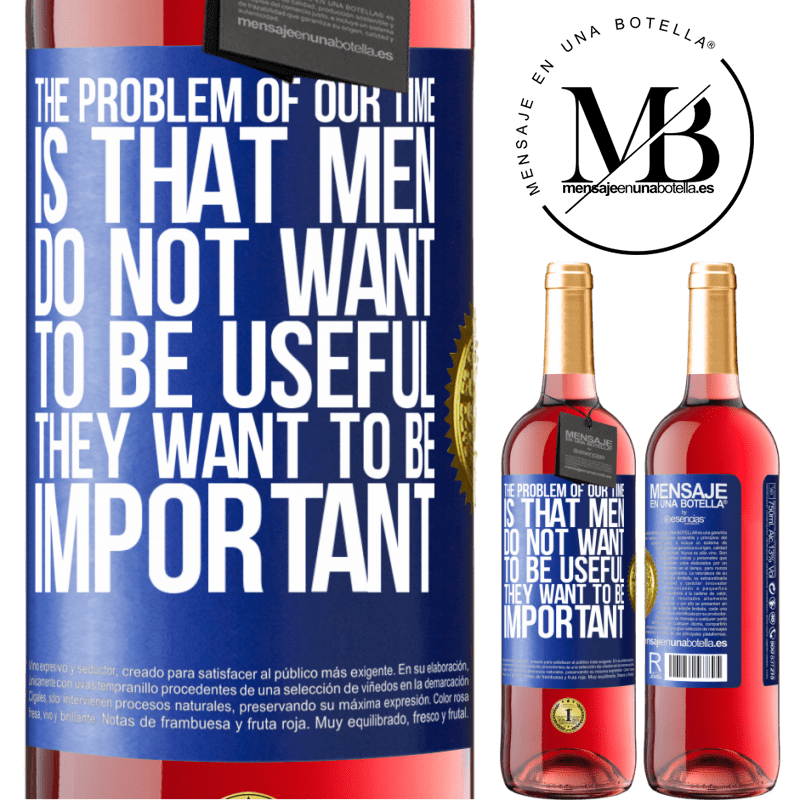 24,95 € Free Shipping   Rosé Wine ROSÉ Edition The problem of our age is that men do not want to be useful, but important Blue Label. Customizable label Young wine Harvest 2020 Tempranillo