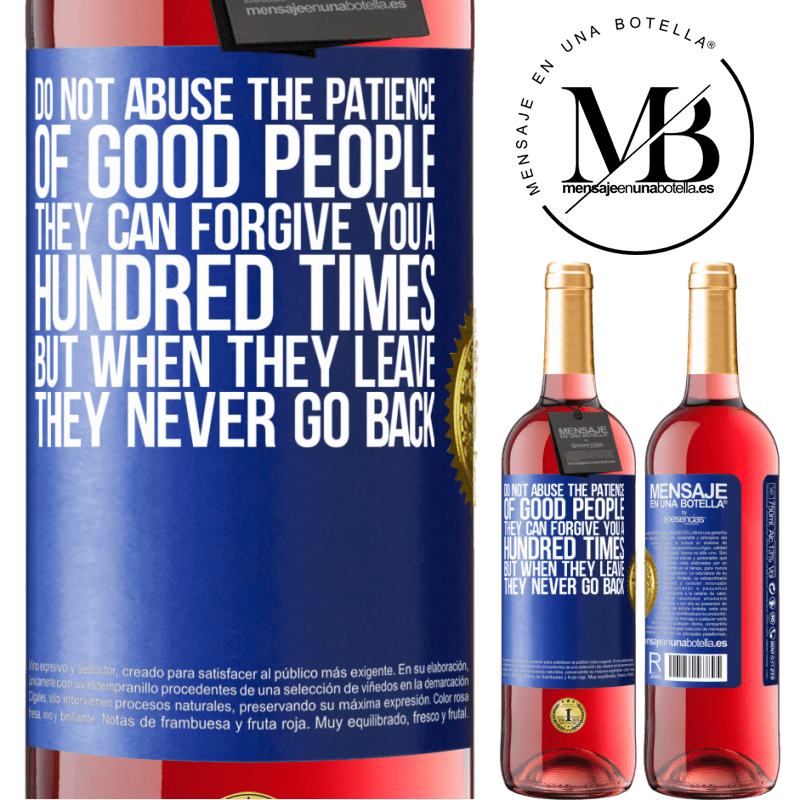 24,95 € Free Shipping | Rosé Wine ROSÉ Edition Do not abuse the patience of good people. They can forgive you a hundred times, but when they leave, they never go back Blue Label. Customizable label Young wine Harvest 2020 Tempranillo