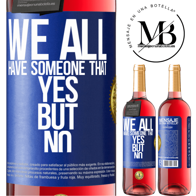 24,95 € Free Shipping | Rosé Wine ROSÉ Edition We all have someone yes but no Blue Label. Customizable label Young wine Harvest 2020 Tempranillo