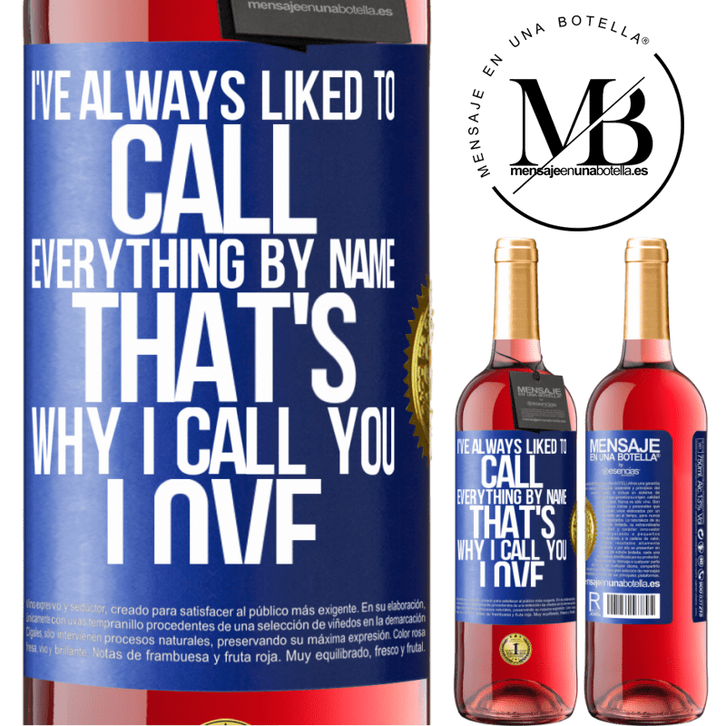 24,95 € Free Shipping | Rosé Wine ROSÉ Edition I've always liked to call everything by name, that's why I call you love Blue Label. Customizable label Young wine Harvest 2020 Tempranillo