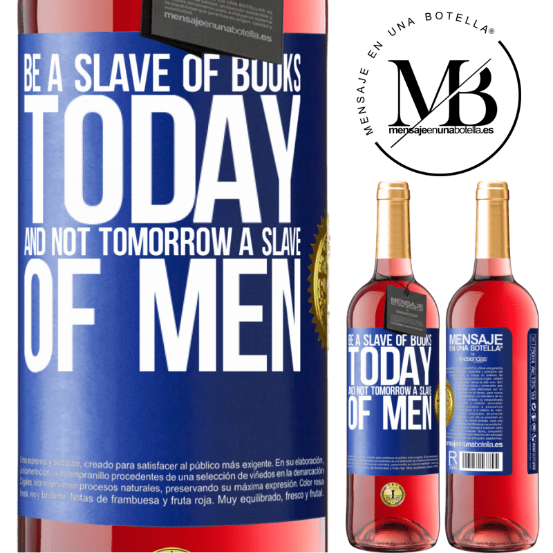 24,95 € Free Shipping   Rosé Wine ROSÉ Edition Be a slave of books today and not tomorrow a slave of men Blue Label. Customizable label Young wine Harvest 2020 Tempranillo