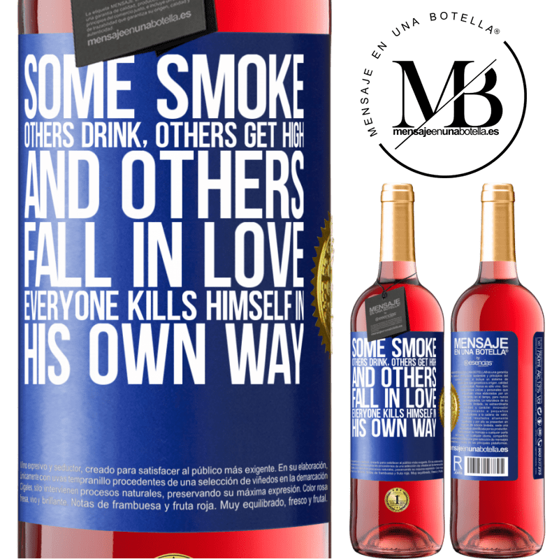 24,95 € Free Shipping | Rosé Wine ROSÉ Edition Some smoke, others drink, others get high, and others fall in love. Everyone kills himself in his own way Blue Label. Customizable label Young wine Harvest 2020 Tempranillo