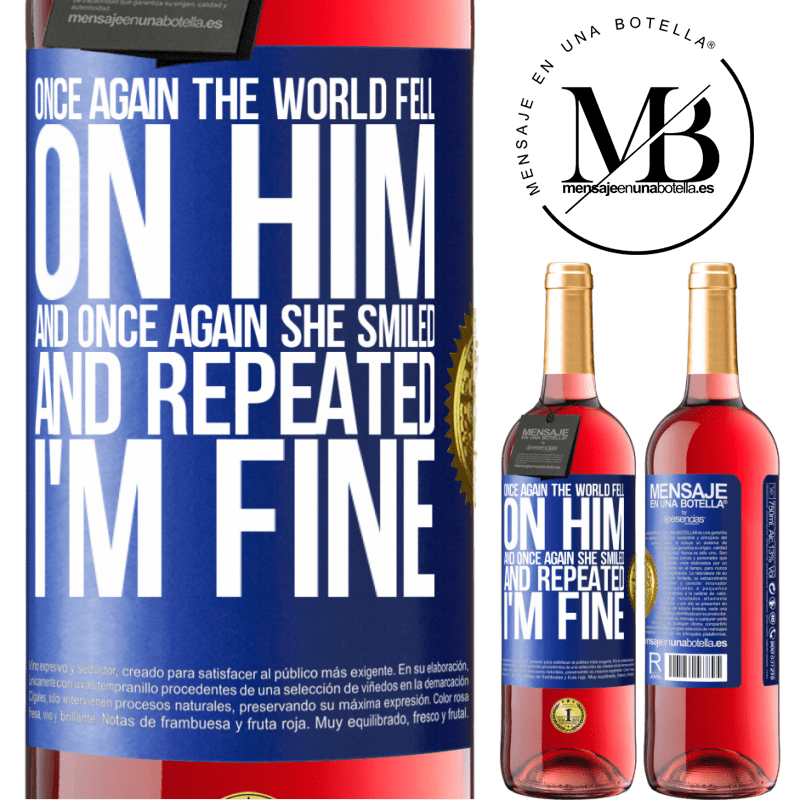 24,95 € Free Shipping | Rosé Wine ROSÉ Edition Once again, the world fell on him. And once again, he smiled and repeated I'm fine Blue Label. Customizable label Young wine Harvest 2020 Tempranillo