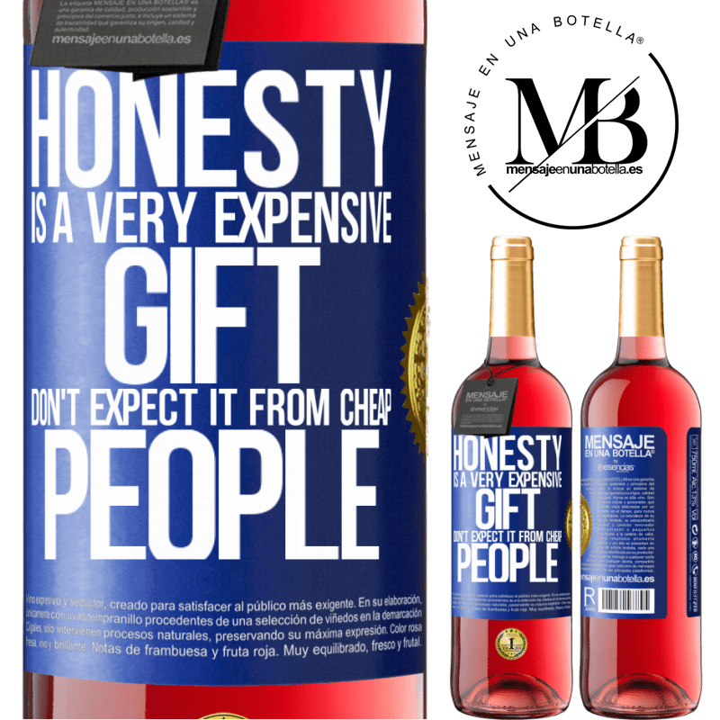 24,95 € Free Shipping | Rosé Wine ROSÉ Edition Honesty is a very expensive gift. Don't expect it from cheap people Blue Label. Customizable label Young wine Harvest 2020 Tempranillo