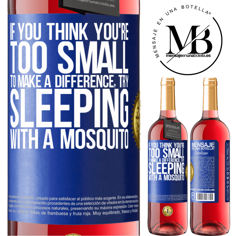 24,95 € Free Shipping | Rosé Wine ROSÉ Edition If you think you're too small to make a difference, try sleeping with a mosquito Blue Label. Customizable label Young wine Harvest 2020 Tempranillo