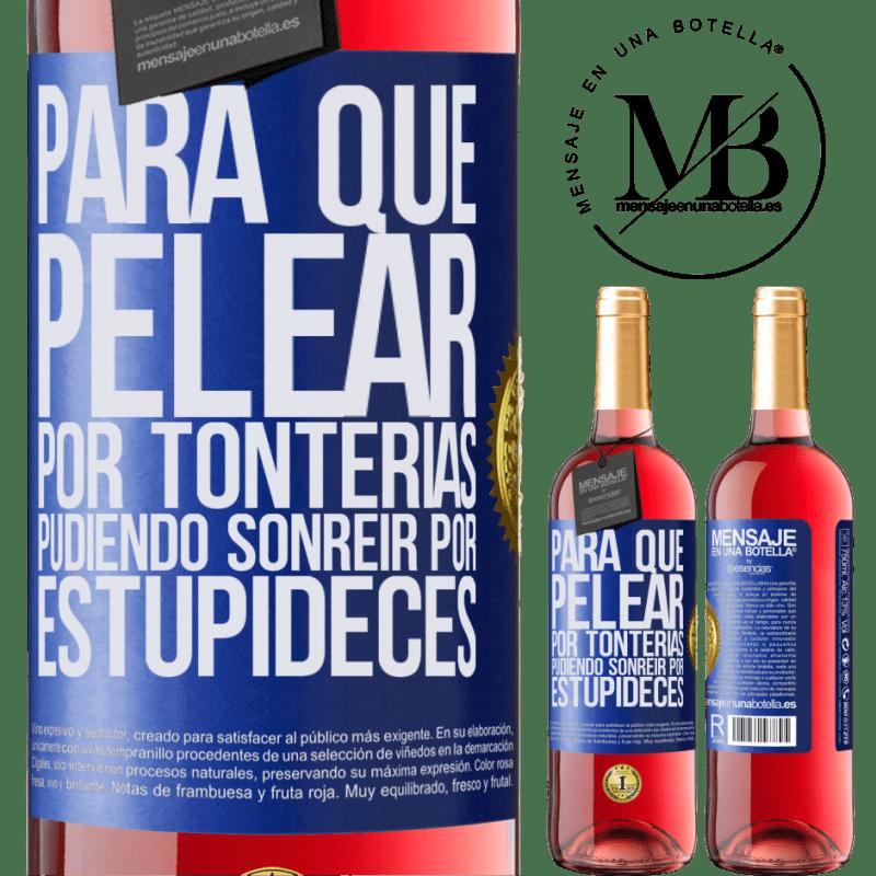 24,95 € Envoi gratuit | Vin rosé Édition ROSÉ Pourquoi se battre pour des bêtises pouvoir sourire pour des bêtises Étiquette Bleue. Étiquette personnalisable Vin jeune Récolte 2020 Tempranillo