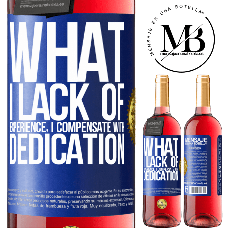 24,95 € Free Shipping | Rosé Wine ROSÉ Edition What I lack of experience I compensate with dedication Blue Label. Customizable label Young wine Harvest 2020 Tempranillo