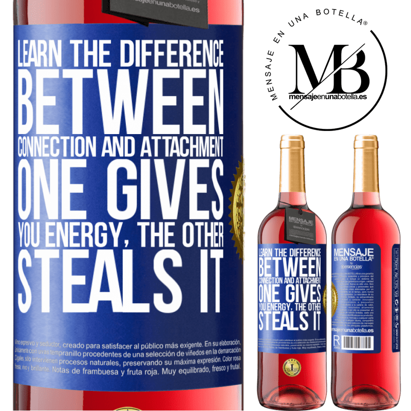24,95 € Free Shipping   Rosé Wine ROSÉ Edition Learn the difference between connection and attachment. One gives you energy, the other steals it Blue Label. Customizable label Young wine Harvest 2020 Tempranillo