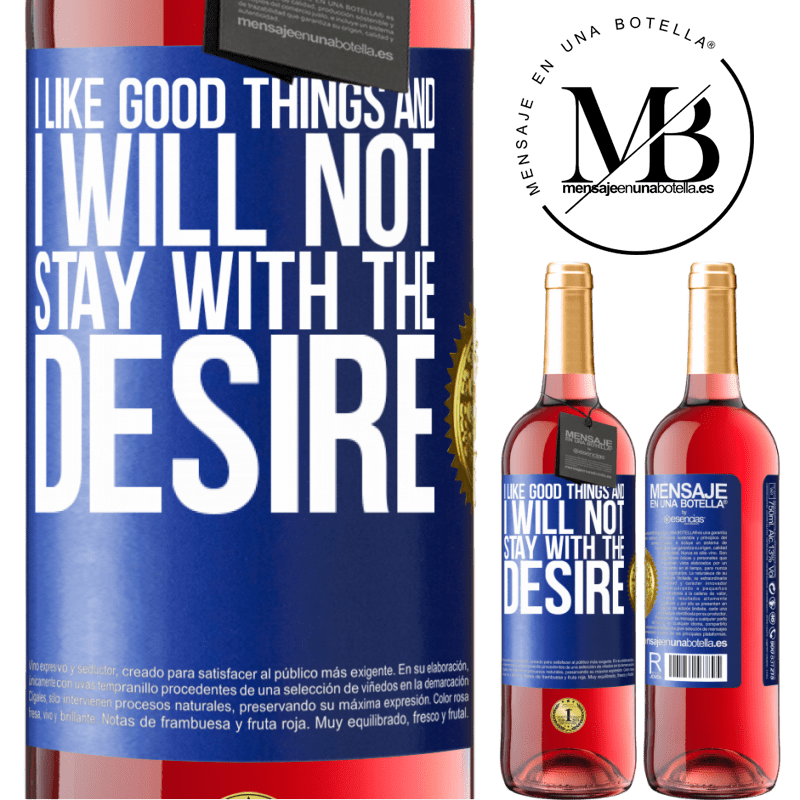 24,95 € Free Shipping   Rosé Wine ROSÉ Edition I like the good and I will not stay with the desire Blue Label. Customizable label Young wine Harvest 2020 Tempranillo