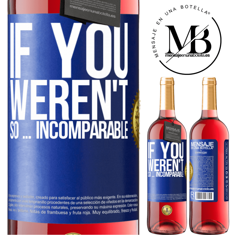 24,95 € Free Shipping   Rosé Wine ROSÉ Edition If you weren't so ... incomparable Blue Label. Customizable label Young wine Harvest 2020 Tempranillo