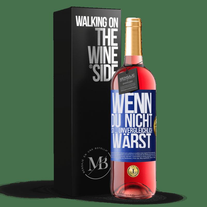 24,95 € Kostenloser Versand | Roséwein ROSÉ Ausgabe Wenn du nicht so ... unvergleichlich wärst Blaue Markierung. Anpassbares Etikett Junger Wein Ernte 2020 Tempranillo