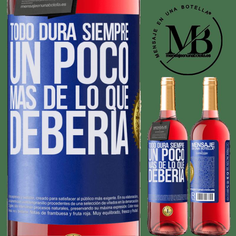 24,95 € Envoi gratuit | Vin rosé Édition ROSÉ Tout dure toujours un peu plus longtemps qu'il ne devrait Étiquette Bleue. Étiquette personnalisable Vin jeune Récolte 2020 Tempranillo