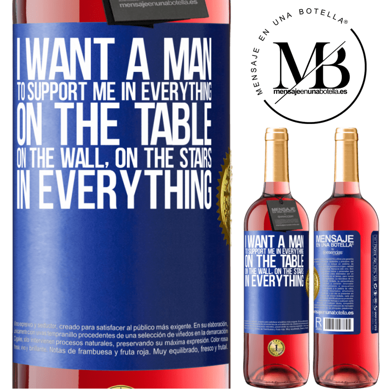 24,95 € Free Shipping | Rosé Wine ROSÉ Edition I want a man to support me in everything ... On the table, on the wall, on the stairs ... In everything Blue Label. Customizable label Young wine Harvest 2020 Tempranillo