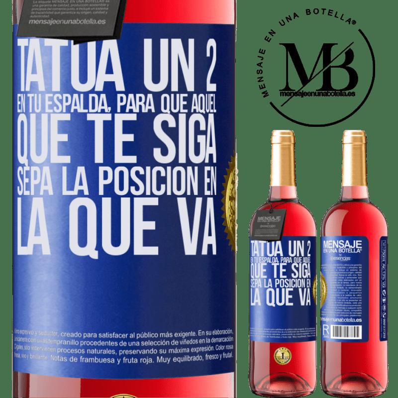 24,95 € Envoi gratuit | Vin rosé Édition ROSÉ Tatouez un 2 sur votre dos, pour que celui qui vous suit connaisse la position dans laquelle il va Étiquette Bleue. Étiquette personnalisable Vin jeune Récolte 2020 Tempranillo