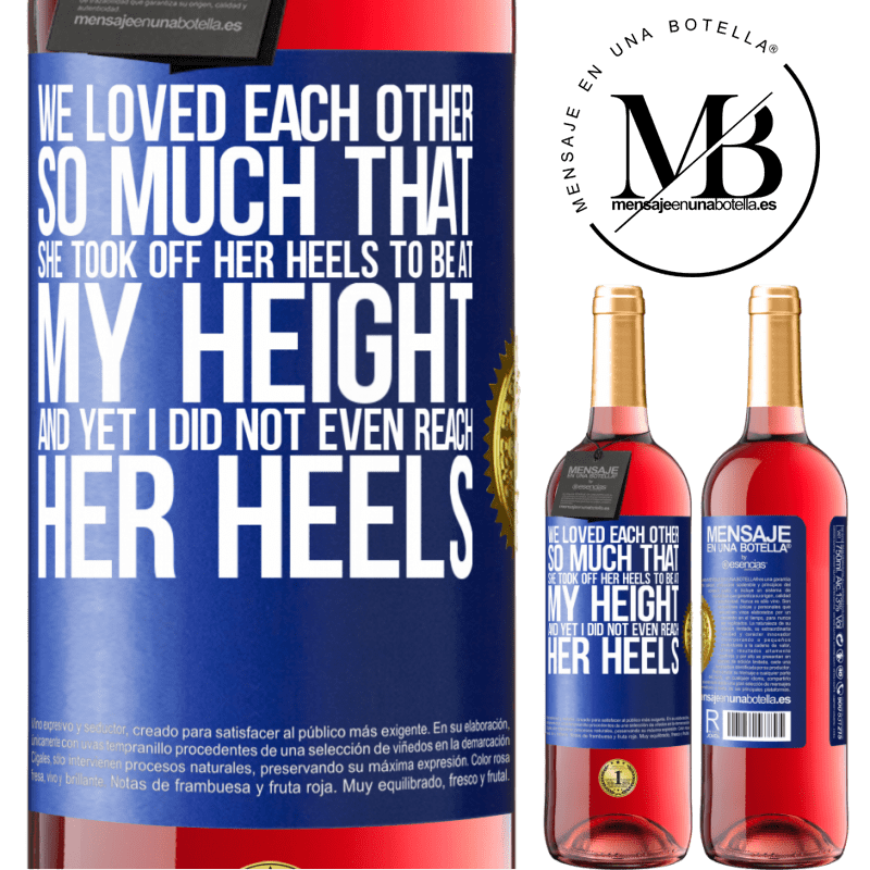 24,95 € Free Shipping | Rosé Wine ROSÉ Edition We loved each other so much that she took off her heels to be at my height, and yet I did not even reach her heels Blue Label. Customizable label Young wine Harvest 2020 Tempranillo