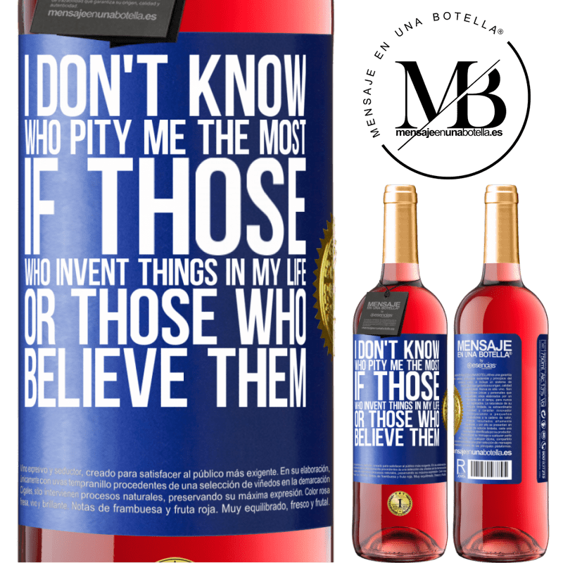 24,95 € Free Shipping | Rosé Wine ROSÉ Edition I don't know who pity me the most, if those who invent things in my life or those who believe them Blue Label. Customizable label Young wine Harvest 2020 Tempranillo