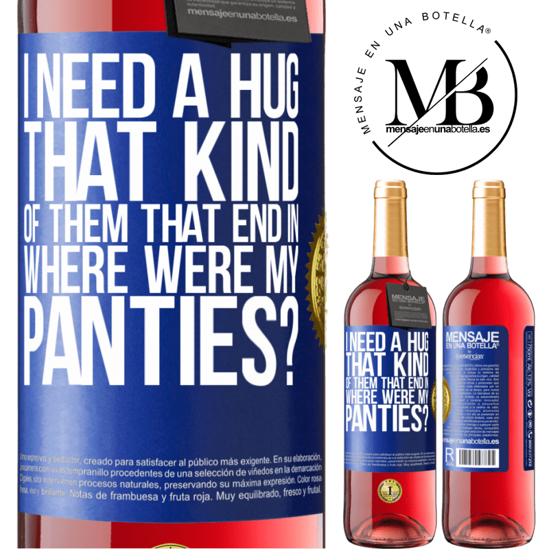 24,95 € Free Shipping | Rosé Wine ROSÉ Edition I need a hug from those that end in Where were my panties? Blue Label. Customizable label Young wine Harvest 2020 Tempranillo