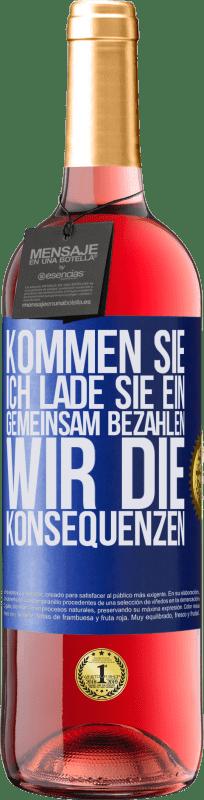 24,95 € Kostenloser Versand   Roséwein ROSÉ Ausgabe Kommen Sie, ich lade Sie ein, gemeinsam bezahlen wir die Konsequenzen Blaue Markierung. Anpassbares Etikett Junger Wein Ernte 2020 Tempranillo