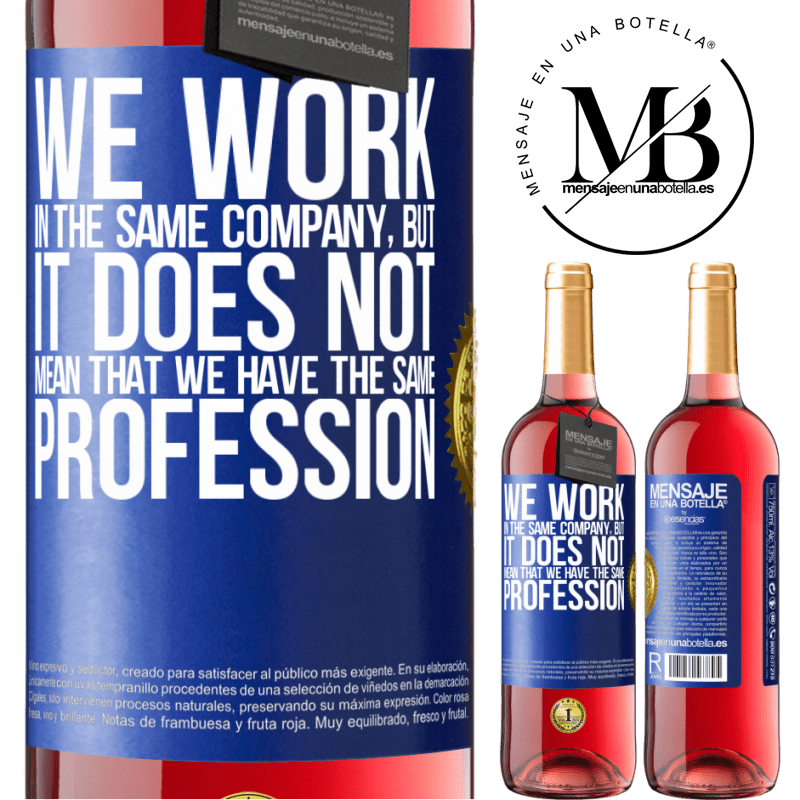 24,95 € Free Shipping | Rosé Wine ROSÉ Edition That we work in the same company does not mean that we have the same profession Blue Label. Customizable label Young wine Harvest 2020 Tempranillo