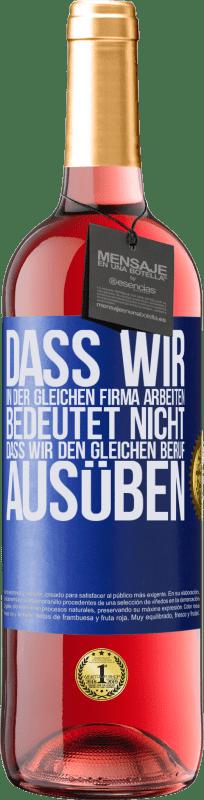 24,95 € Kostenloser Versand | Roséwein ROSÉ Ausgabe Dass wir in der gleichen Firma arbeiten, bedeutet nicht, dass wir den gleichen Beruf ausüben Blaue Markierung. Anpassbares Etikett Junger Wein Ernte 2020 Tempranillo