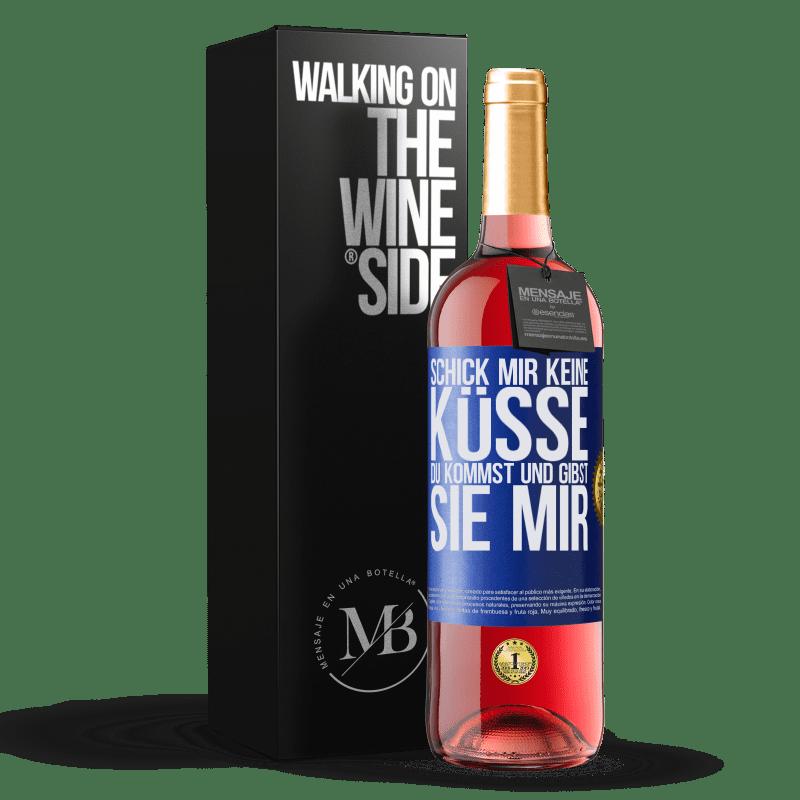 24,95 € Kostenloser Versand   Roséwein ROSÉ Ausgabe Schick mir keine Küsse, du kommst und gibst sie mir Blaue Markierung. Anpassbares Etikett Junger Wein Ernte 2020 Tempranillo