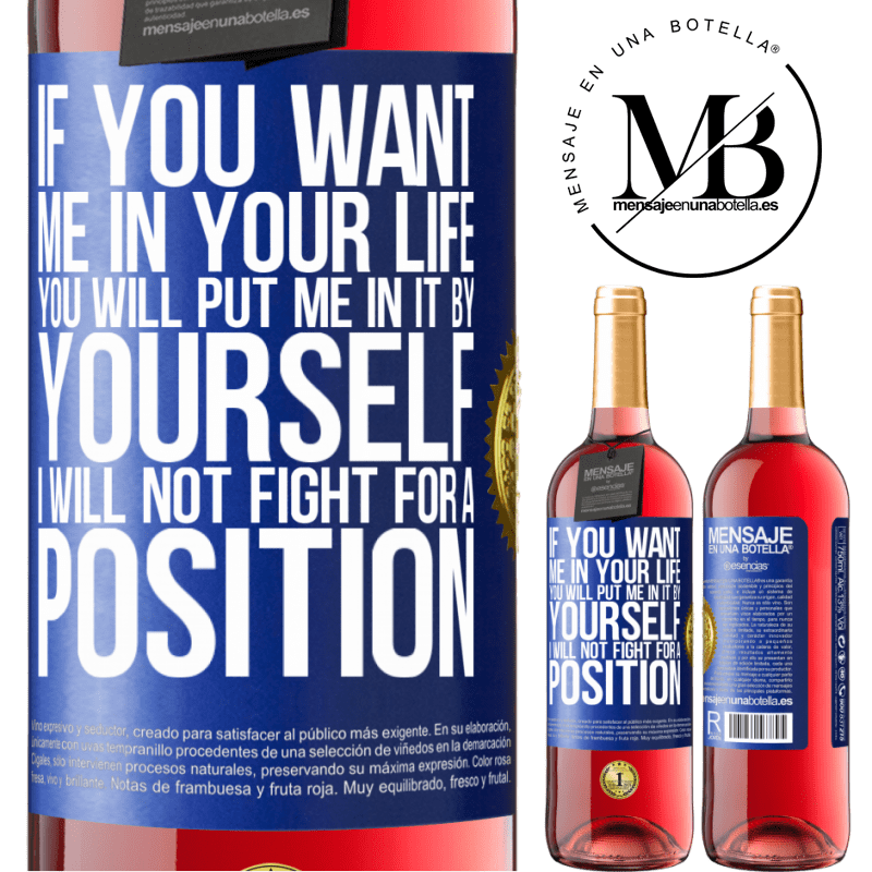 24,95 € Free Shipping   Rosé Wine ROSÉ Edition If you love me in your life, you will put me in it yourself. I will not fight for a position Blue Label. Customizable label Young wine Harvest 2020 Tempranillo