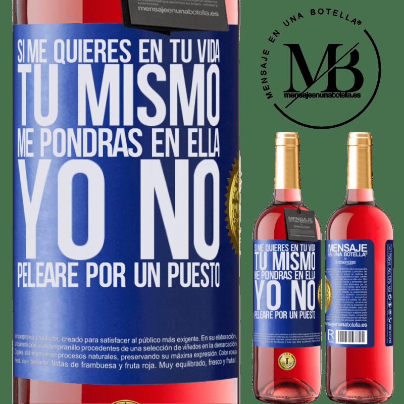 24,95 € Envoi gratuit | Vin rosé Édition ROSÉ Si vous m'aimez dans votre vie, vous m'y mettrez vous-même. Je ne me battrai pas pour un poste Étiquette Bleue. Étiquette personnalisable Vin jeune Récolte 2020 Tempranillo