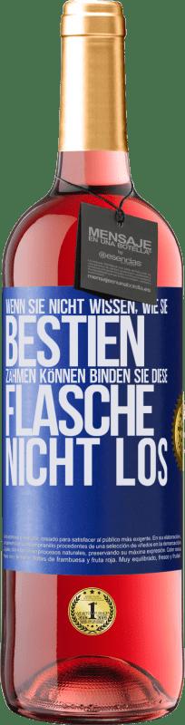 24,95 € Kostenloser Versand   Roséwein ROSÉ Ausgabe Wenn Sie nicht wissen, wie Sie Bestien zähmen können, binden Sie diese Flasche nicht los Blaue Markierung. Anpassbares Etikett Junger Wein Ernte 2020 Tempranillo