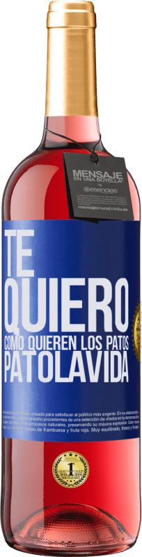 24,95 € Kostenloser Versand | Roséwein ROSÉ Ausgabe TE QUIERO, como quieren los patos. PATOLAVIDA Blaue Markierung. Anpassbares Etikett Junger Wein Ernte 2020 Tempranillo