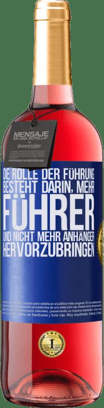 24,95 € Kostenloser Versand | Roséwein ROSÉ Ausgabe Die Rolle der Führung besteht darin, mehr Führer und nicht mehr Anhänger hervorzubringen Blaue Markierung. Anpassbares Etikett Junger Wein Ernte 2020 Tempranillo