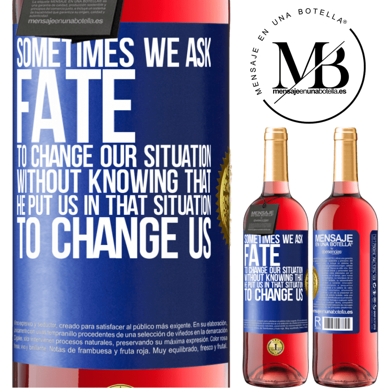 24,95 € Free Shipping | Rosé Wine ROSÉ Edition Sometimes we ask fate to change our situation without knowing that he put us in that situation, to change us Blue Label. Customizable label Young wine Harvest 2020 Tempranillo