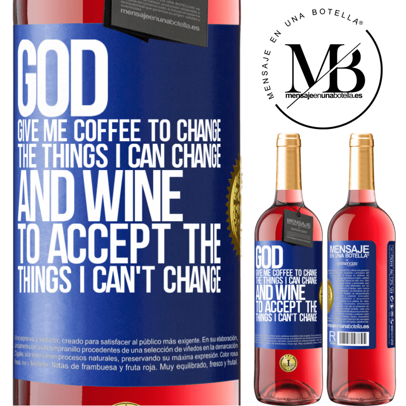 24,95 € Free Shipping | Rosé Wine ROSÉ Edition God, give me coffee to change the things I can change, and he came to accept the things I can't change Blue Label. Customizable label Young wine Harvest 2020 Tempranillo