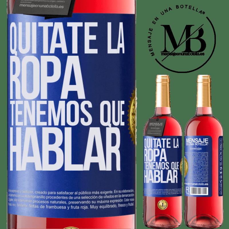 24,95 € Envoi gratuit   Vin rosé Édition ROSÉ Enlevez vos vêtements, nous devons parler Étiquette Bleue. Étiquette personnalisable Vin jeune Récolte 2020 Tempranillo